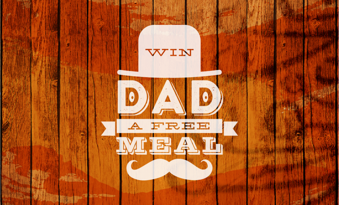 Win dad a FREE Meal!